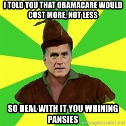 RomneyHood - i told you that obamacare would cost more, not less so deal with it you whining pansies