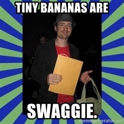 Swag fag chad costen - Tiny Bananas are SWAGGIE.