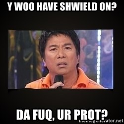 Willie Revillame me - Y woo have shwield on? da fuq, ur prot?