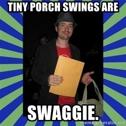 Swag fag chad costen - Tiny Porch Swings are SWAGGIE.