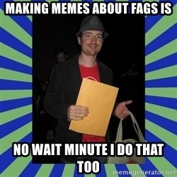 Swag fag chad costen - making memes about fags is no wait minute i do that too