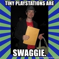 Swag fag chad costen - Tiny Playstations are SWAGGIE.