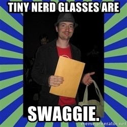 Swag fag chad costen - Tiny Nerd Glasses are SWAGGIE.