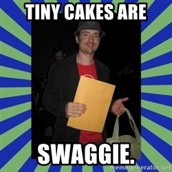 Swag fag chad costen - Tiny Cakes are SWAGGIE.
