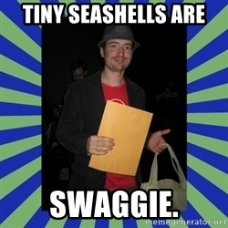 Swag fag chad costen - Tiny Seashells ARE SWAGGIE.