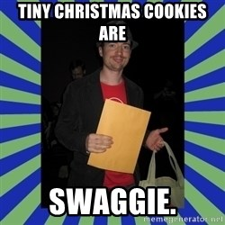 Swag fag chad costen - Tiny Christmas Cookies ARE SWAGGIE.