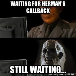 Waiting For - Waiting for Herman's callback Still waiting...