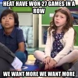 We want more we want more - Heat have won 27 games in a row we want more we want more