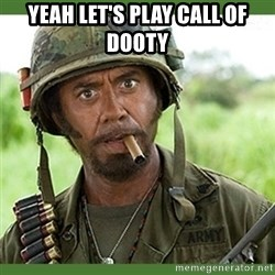 went full retard - yeah let's play call of dooty