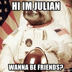 space sloth - HI IM JULIAN  WANNA BE FRIENDS?