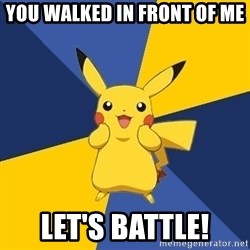 Pokemon Logic  - You walked in front of me let's battle!