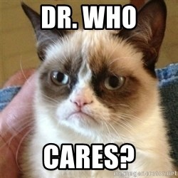 Grumpy Cat  - Dr. Who cares?