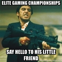 Tony Montana - elite gaming championships say hello to his little friend