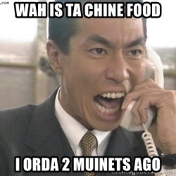Chinese Factory Foreman - wah is ta chine food i orda 2 muinets ago