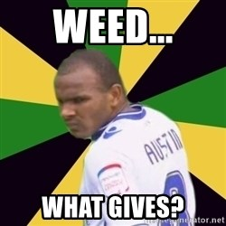Rodolph Austin - weed... what gives?