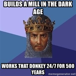 Age Of Empires - builds a mill in the dark age works that donkey 24/7 for 500 years
