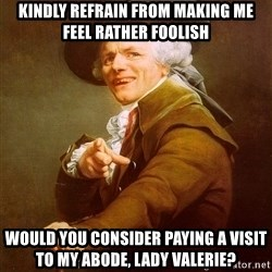 Joseph Ducreux - kindly refrain from making me feel rather foolish would you consider paying a visit to my abode, lady valerie?