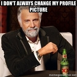 Dos Equis Man - I don't always change my profile picture