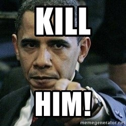 Pissed Off Barack Obama - kill him!
