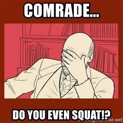 Lenin Disapproves - Comrade... do you even squat!?