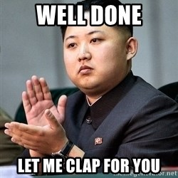 Kim Jong Un Clap - Well done Let me clap for you