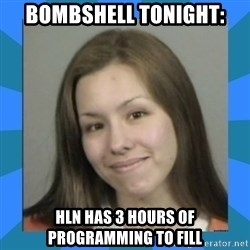 Jodi arias meme  - bombshell tonight: HLN has 3 hours of programming to fill