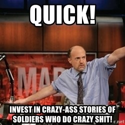 Jim Kramer Mad Money Karma - quick!  invest in crazy-ass stories of soldiers who do crazy shit!