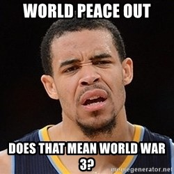 Javale Mcgee :) - world peace out  does that mean world war 3?