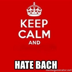 Keep Calm 2 -  hate BACH