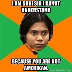 Stereotypical Indian Telemarketer - i am sori sir i kanut understand because you are not amerikan.