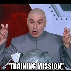 "dr. evil quote -  ""training mission"""
