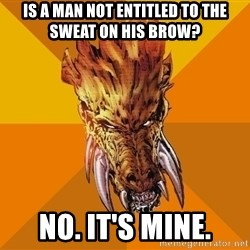 Greedy Larfleeze - Is a man not entitled to the sweat on his brow? No. It's mine.