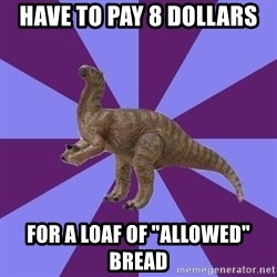 """IBS Iguanadon - Have to pay 8 dollars for a loaf of """"allowed"""" bread"""