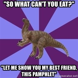 """IBS Iguanadon - """"so what can't you eat?"""" """"let me show you my best friend,  this pamphlet"""""""