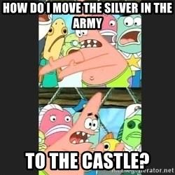 Pushing Patrick - How do i move the silver in the army to the castle?