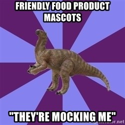 """IBS Iguanadon - friendly food product    mascots """"they're mocking me"""""""