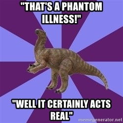 """IBS Iguanadon - """"that's a phantom illness!"""" """"well it certainly acts real"""""""