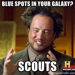 Ancient Aliens - BLUE SPOTS IN YOUR GALAXY? SCOUTS