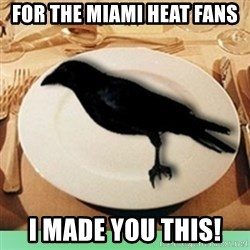 Eat Crow - For the MIami Heat fans I made you this!