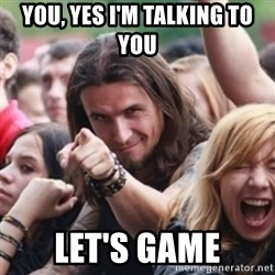Ridiculously Photogenic Metalhead - you, yes i'm talking to you let's game