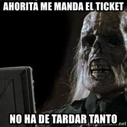 OP will surely deliver skeleton - ahorita me manda el ticket no ha de tardar tanto