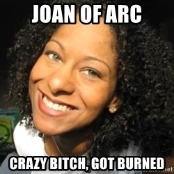 Adria Richards - Joan of Arc Crazy bitch, got burned