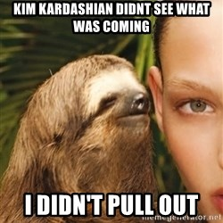 The Rape Sloth - kim kardashian didnt see what was coming i didn't pull out