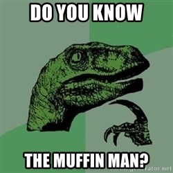 Philosoraptor - do you know the muffin man?