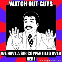 Watch Out Guys - watch out guys we have a sir copperfield over here