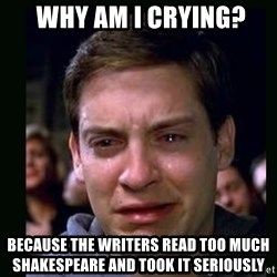 crying peter parker -  why am I crying? Because the writers read too much Shakespeare and took it seriously