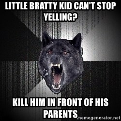Insanity Wolf - LITTLE BRATTY KID CAN'T STOP YELLING? KILL HIM IN FRONT OF HIS PARENTS