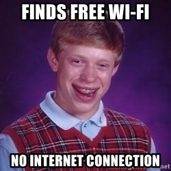 Bad Luck Brian - finds free wi-fi no internet connection