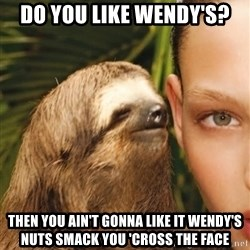 The Rape Sloth - DO YOU LIKE WENDY'S? Then you ain't gonna like it wENDY'S nuts smack you 'cross the face