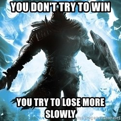 Dark Souls Dreamagus - You don't try to win You try to lose more slowly